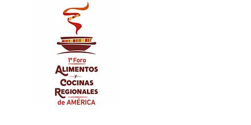 LLEGA EL PRIMER FORO DE ALIMENTOS Y COCINAS REGIONALES DE AMÉRICA